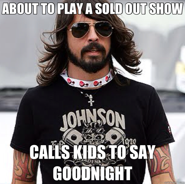 ABOUT TO PLAY A SOLD OUT SHOW CALLS KIDS TO SAY GOODNIGHT - ABOUT TO PLAY A SOLD OUT SHOW CALLS KIDS TO SAY GOODNIGHT  Good Guy Dave Grohl