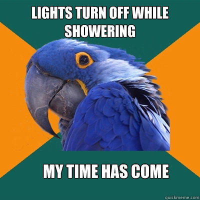 Lights turn off while showering My time has come - Lights turn off while showering My time has come  Paranoid Parrot