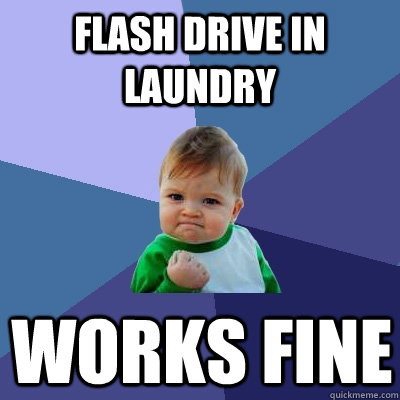 Flash Drive in laundry Works fine  Success Kid