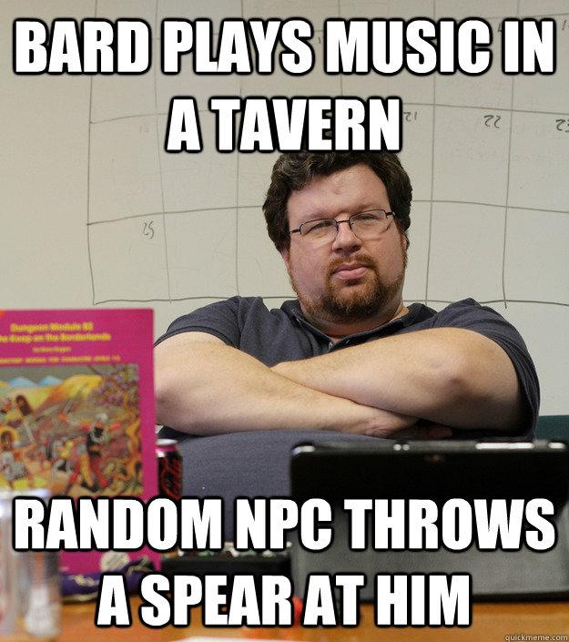 Bard plays music in a tavern random npc throws a spear at him