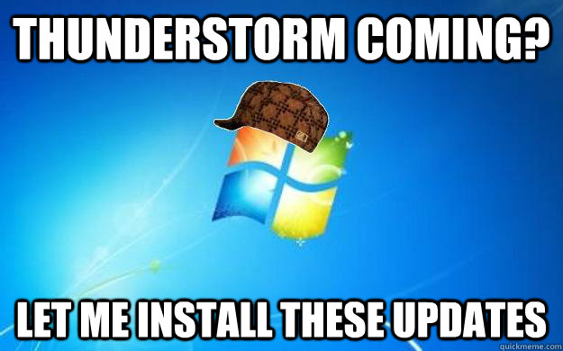 Thunderstorm coming?  Let me install these updates - Thunderstorm coming?  Let me install these updates  Scumbag windows
