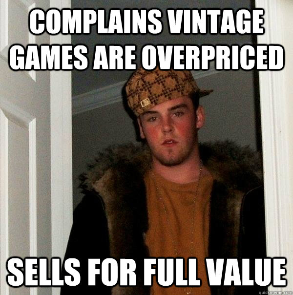 complains vintage games are overpriced sells for full value - complains vintage games are overpriced sells for full value  Scumbag Steve