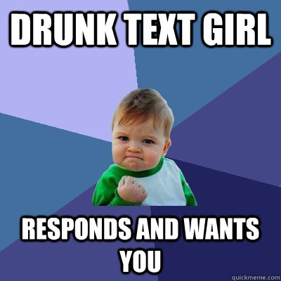 drunk text girl responds and wants you - drunk text girl responds and wants you  Success Kid