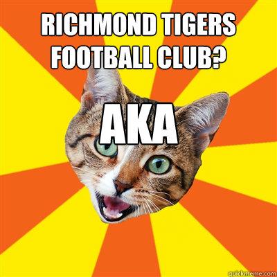 Richmond Tigers Football Club? AKA Richmond LolCatz! - Richmond Tigers Football Club? AKA Richmond LolCatz!  Bad Advice Cat