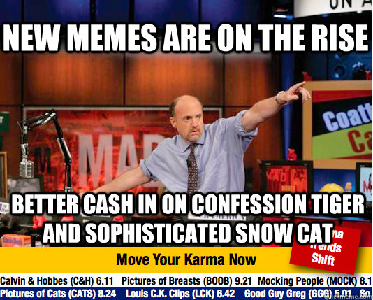 New memes are on the rise better cash in on confession tiger and sophisticated snow cat - New memes are on the rise better cash in on confession tiger and sophisticated snow cat  Mad Karma with Jim Cramer