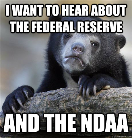 I want to hear about the federal reserve and the ndaa - I want to hear about the federal reserve and the ndaa  Confession Bear