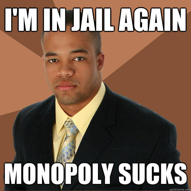 I'm in jail again monopoly sucks - I'm in jail again monopoly sucks  Successful Black Man