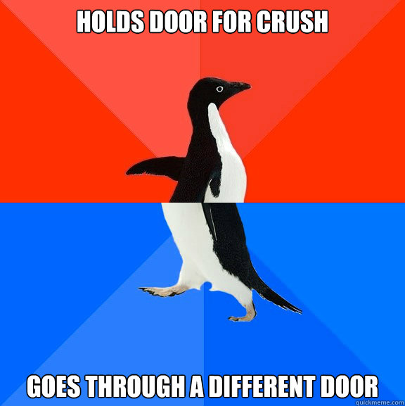 Holds door for crush goes through a different door - Holds door for crush goes through a different door  Socially Awesome Awkward Penguin