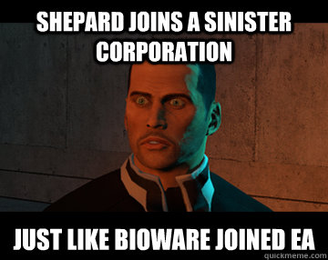 Shepard joins a sinister corporation just like bioware joined ea - Shepard joins a sinister corporation just like bioware joined ea  Misc