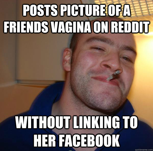 Posts picture of a friends vagina on reddit without linking to her facebook - Posts picture of a friends vagina on reddit without linking to her facebook  Misc