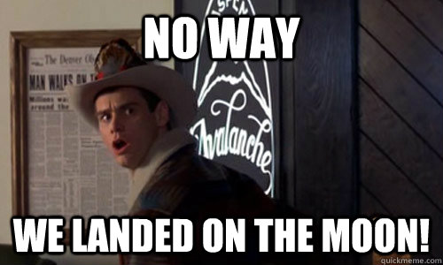 No way We landed on the moon! - Amazed Lloyd Christmas - quickmeme