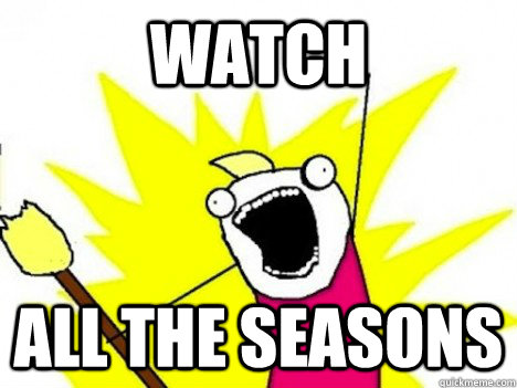 Watch ALL THE Seasons