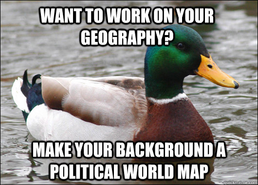 Want to work on your geography? Make your background a political world map - Want to work on your geography? Make your background a political world map  Actual Advice Mallard