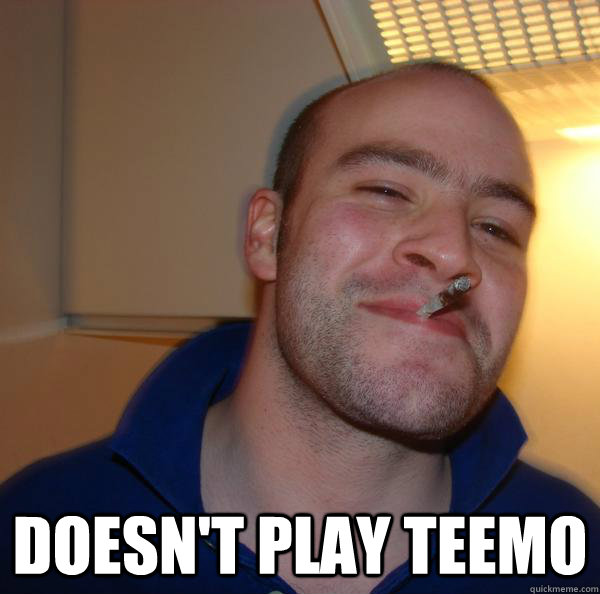 Doesn't play Teemo -  Doesn't play Teemo  Misc