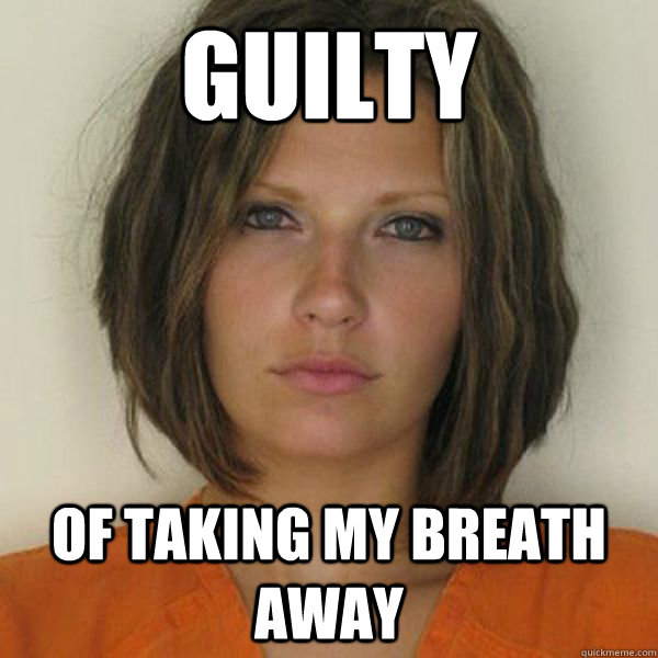 GUILTY OF TAKING MY BREATH AWAY - GUILTY OF TAKING MY BREATH AWAY  Attractive Convict