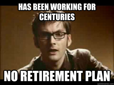 Has been working for centuries No retirement plan - Has been working for centuries No retirement plan  Time Traveler Problems