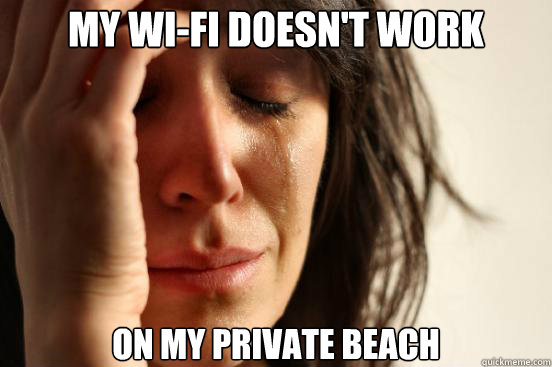My Wi-fi doesn't work On my private beach - My Wi-fi doesn't work On my private beach  Misc
