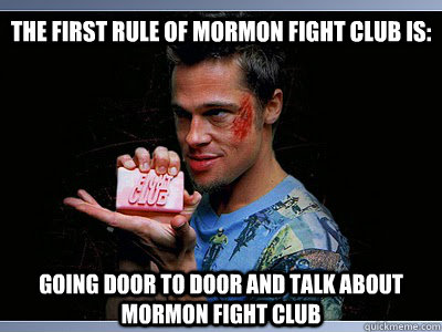 The first rule of Mormon fight club is: Going door to door and talk about Mormon fight club