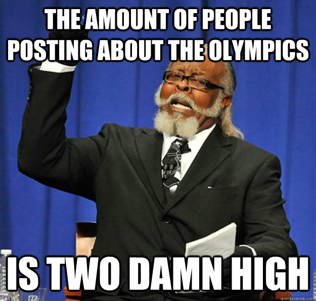 The amount of people posting about the Olympics  Is two damn high - The amount of people posting about the Olympics  Is two damn high  Jimmy McMillan