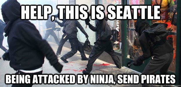 help, this is Seattle being attacked by ninja, send pirates