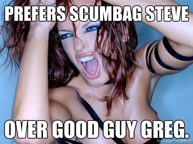 prefers scumbag steve  over good guy greg.