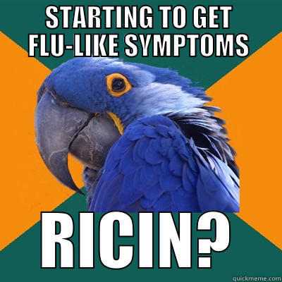 STARTING TO GET FLU-LIKE SYMPTOMS RICIN? Paranoid Parrot