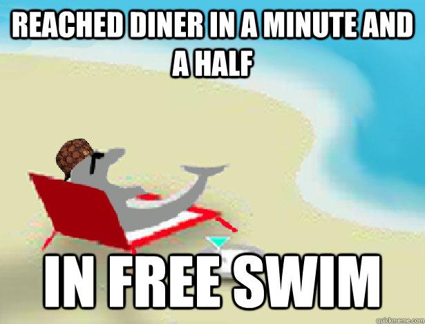 Reached diner in a minute and a half In Free Swim - Reached diner in a minute and a half In Free Swim  Scumbag Dolphin Olympics