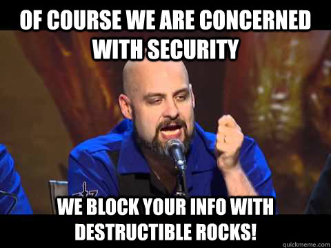 Of course we are concerned with security We block your info with destructible rocks!