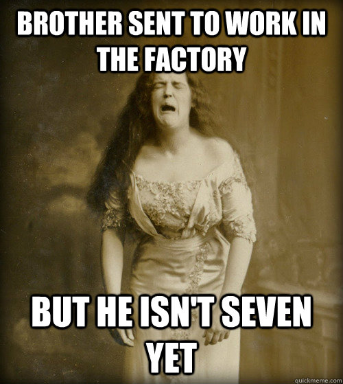 brother sent to work in the factory but he isn't seven yet - brother sent to work in the factory but he isn't seven yet  1890s Problems