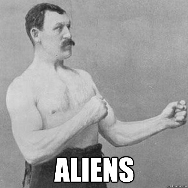 aliens -  aliens  overly manly man