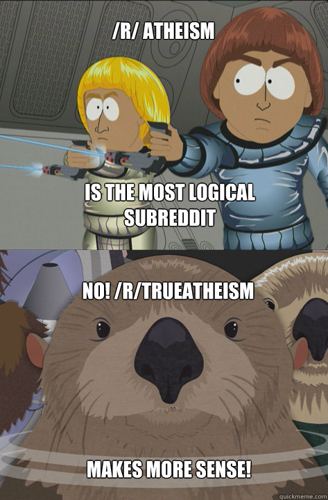 /r/ atheism  is the most logical subreddit No! /r/trueatheism makes more sense! - /r/ atheism  is the most logical subreddit No! /r/trueatheism makes more sense!  Misc