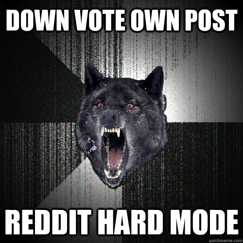 Down vote own post reddit hard mode - Down vote own post reddit hard mode  Insanity Wolf