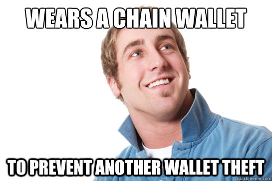 Wears A Chain Wallet To Prevent Another Wallet Theft Misunderstood