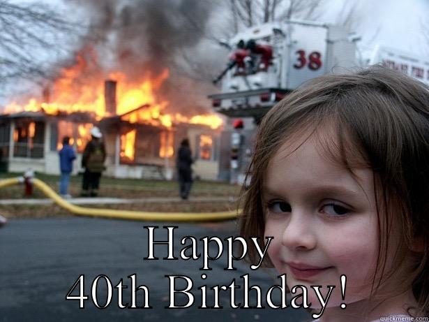 HAPPY 40TH BIRTHDAY! Disaster Girl