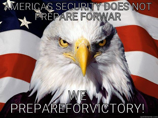 AMERICAS SECURITY DOES NOT PREPARE FORWAR WE PREPAREFORVICTORY! One-up America