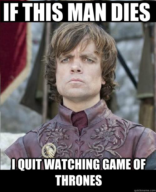 2dc9253e6ac1ff6b88ca3eb2f67c54249b4d2c7492efdb8732559aac3d5fd8d4 if this man dies i quit watching game of thrones tyrion the imp