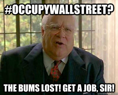 #occupywallstreet? the bums lost! get a job, sir!