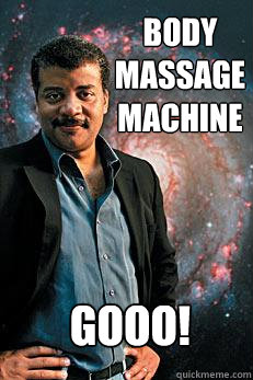 Body Massage Machine GOOO! - Body Massage Machine GOOO!  Neil deGrasse Tyson