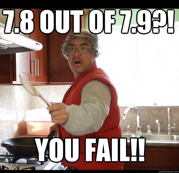 7.8 out of 7.9?! YOU FAIL!!