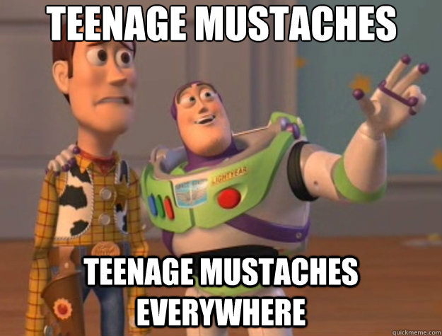 Teenage mustaches Teenage mustaches everywhere - Teenage mustaches Teenage mustaches everywhere  Toy Story