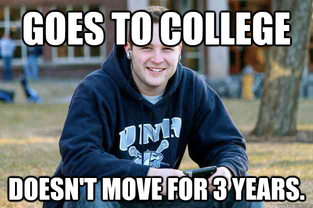 Goes to college Doesn't move for 3 years.
