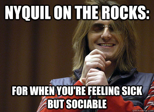 nyquil on the rocks: for when you're feeling sick but sociable - nyquil on the rocks: for when you're feeling sick but sociable  Classic Mitch