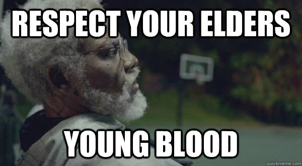 Respect your elders Young Blood