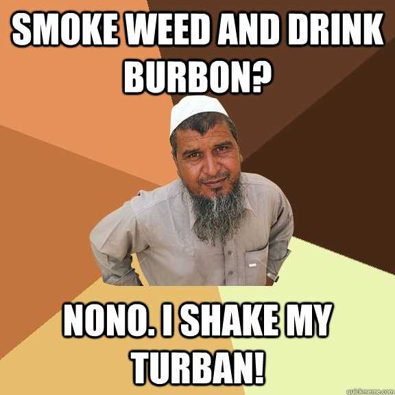 Smoke Weed And Drink Burbon Nono I Shake My Turban Ordinary