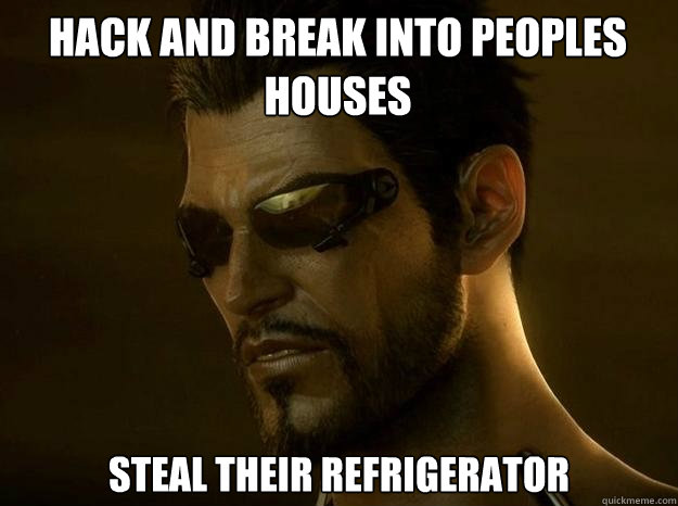 hack and break into peoples houses steal their refrigerator