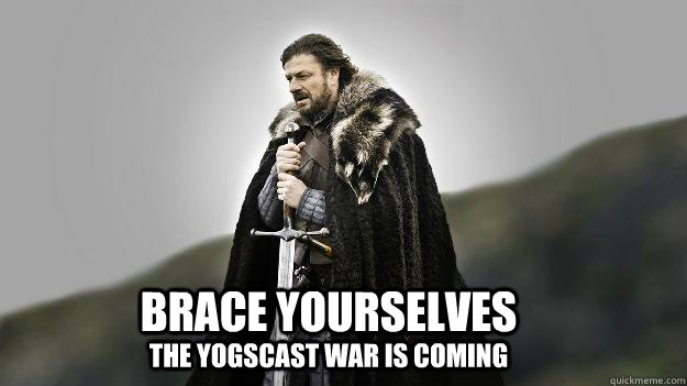 BRACE YOURSELVES THE YOGSCAST WAR IS COMING - BRACE YOURSELVES THE YOGSCAST WAR IS COMING  Ned stark winter is coming