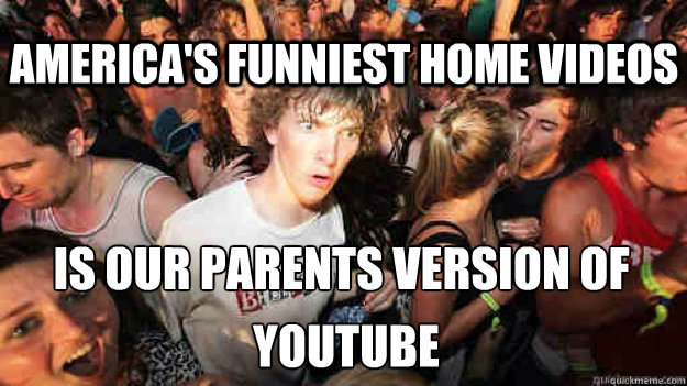 America's Funniest Home Videos Is our Parents Version of  YouTube - America's Funniest Home Videos Is our Parents Version of  YouTube  Sudden Clarity Clarence