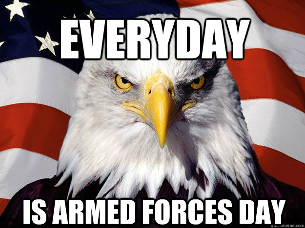 Everyday Is Armed Forces Day - Everyday Is Armed Forces Day  Patriotic Eagle
