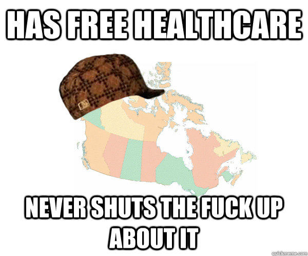 Has free healthcare Never shuts the fuck up about it