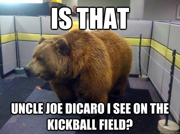 Funny Kickball Meme : Is that uncle joe dicaro i see on the kickball field